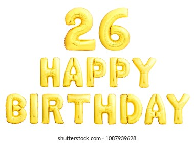 Happy birthday 26 years golden inflatable balloons isolated on white background. Twenty six years birthday celebration sign