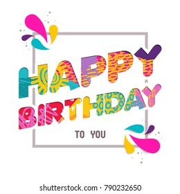 Happy Birthday to you, fun paper cut quote design with colorful abstract hand drawn art. Ideal for special event poster, card, or party invite.