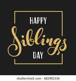 Happy Siblings Day greeting. Hand drawn lettering for greeting card