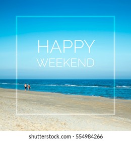 Happy weekend quote on blurred beach & sky background with vintage filter