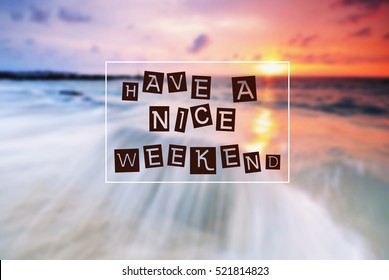 "Happy weekend quote with phrase ""have a nice weekend"" blurry background."