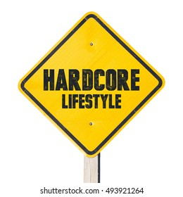 Harcore lifestyle sign. Those who live life in extreme ways.