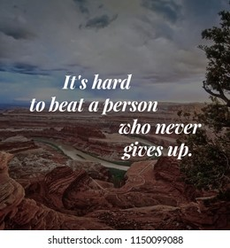 it's hard to beat a person who never gives up. inspirational quote about life