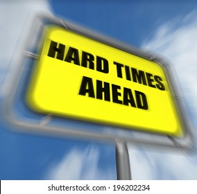 Hard Times Ahead Sign Displaying Tough Hardship and Difficulties Warning