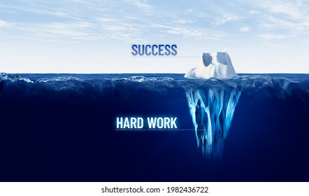 Hard work is hidden behind every success. Motivational concept with iceberg to work hard and success will come and will be visible.