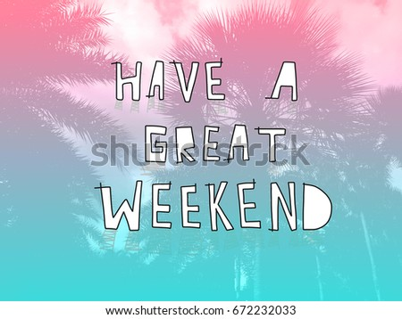 have a great weekend word on pink and blue gradient pastel palm tree background