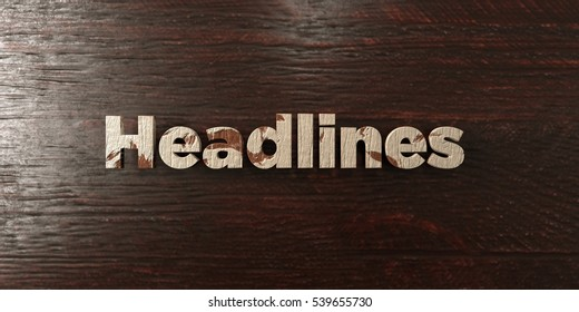 Headlines - grungy wooden headline on Maple  - 3D rendered royalty free stock image. This image can be used for an online website banner ad or a print postcard.