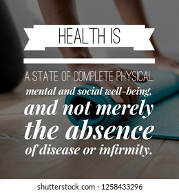 Health & Wellness Quote: Health is a state of complete physical, mental and social well-being, and not merely the absence of disease or infirmity.