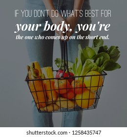 Health & Wellness Quote: If you don't do what's best for your body, you're the one who comes up on the short end.