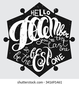 Hello December, You are the last one so be the best one. Hand sketched lettering. Nice welcome winter calligraphy greeting card on black background.