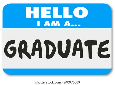 Hello I Am a Graduate words on a name tag or sticker to introduce you as a student who has completed education, training and learning in a school or program