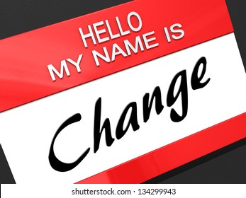 """Hello My Name is """"Change"""" on a name tag."""