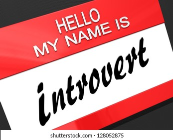 """Hello My Name is """"Introvert"""" on a name tag."""