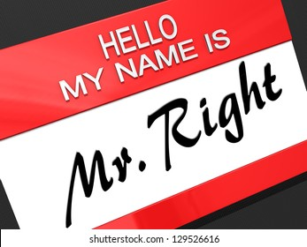 """Hello My Name is """"Mr Right"""" on a name tag."""