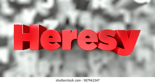Heresy -  Red text on typography background - 3D rendered royalty free stock image. This image can be used for an online website banner ad or a print postcard.