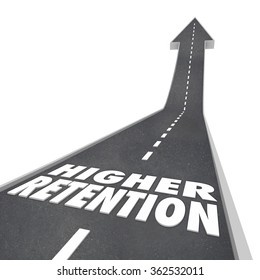 Higher Retention words on road leading forward or upward for increased or improved hold on customers, readers, employees or audience