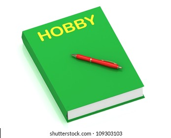 HOBBY inscription on cover book and red pen on the book. 3D illustration isolated on white background