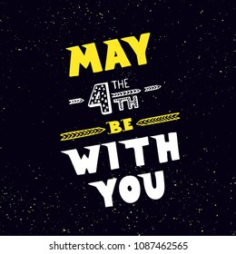 Holiday background, May the 4th be with you. Hand drawn creative lettering on dark background with stars. Greeting card, print template for film fans.