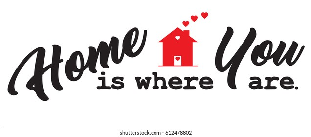Home is Where You Are, inspirational quote. Great for vinyl cutting. High-resolution raster JPEG version.