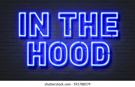 In the hood neon sign on brick wall background