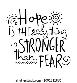 Hope is the only thing stronger than fear. Hand written calligraphy quote motivation for life and happiness. For postcard, poster, prints, cards graphic design.
