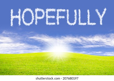 """""""Hopefully"""" text cloud in the ble sky and green field"""