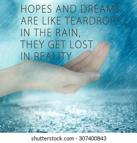 Hopes and Dreams are like teardrops in the rain, they get lost in reality.