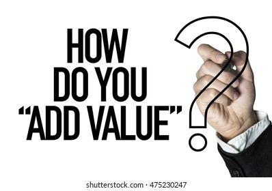 "How Do You ""Add Value""?"