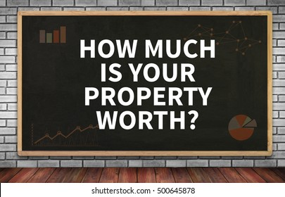 HOW MUCH IS YOUR PROPERTY WORTH? on brick wall and chalkboard background