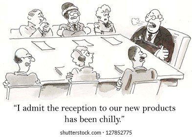 """I admit the reception to our new products has been chilly."""