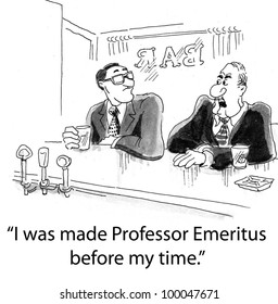 """I was made Professor Emeritus before my time."""