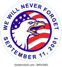 """illustration of an American Bald eagle screaming with United States stars and stripe flag set inside circle with words """"we will never forget September 11,2001"""""""