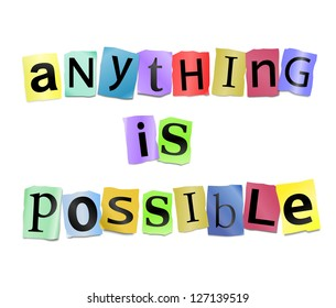 Illustration depicting cutout printed letters arranged to form the words anything is possible.