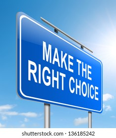 Illustration depicting a sign with a make the right choices concept.