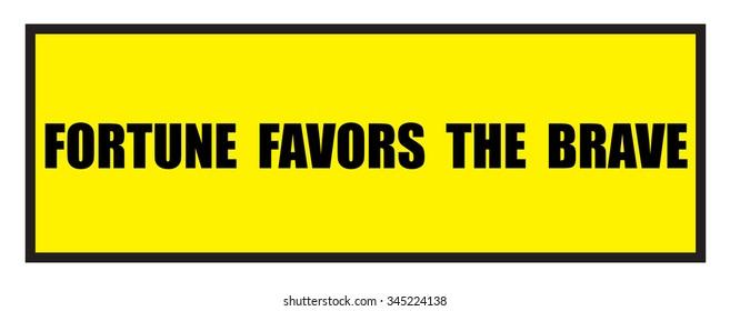 The Illustration shows Famous slogans. Fortune favors the brave?