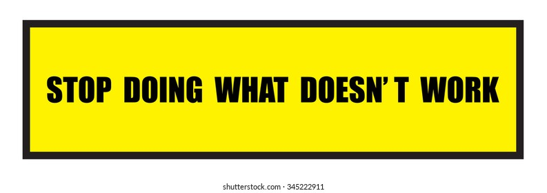The Illustration shows Famous slogans. Stop douing what doesn't work?