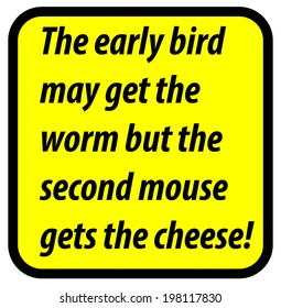 An illustration of a sign about how the early bird gets the worm but the second mouse gets the cheese