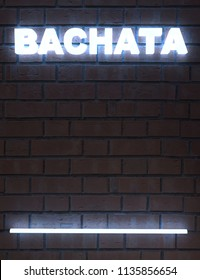 """Illustration of white neon word """"BACHATA"""" on brick backgound. 3d rendering."""