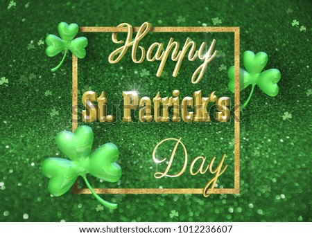 Elegant golden glitter glamorous 3d render St. Patrick's Day illustration: 3d gold typography inside a gold glitter border with classy shamrock clover on a precious green background. #1012236607