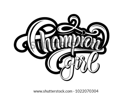 "Black hand drawn ""Champion girl"" typography lettering poster on white background for girl Print, Magazine, Shop, catalog, Homepage. Modern calligraphy for designing, model, top, sweater, movie"