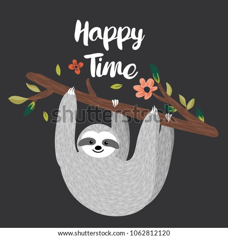 Happy Time design with funny sloth hanging on the tree. Adorable hand drawn cartoon animal illustration. Vector cute baby sloth for greeting card, invites, poster, banner, t-shirt print, background