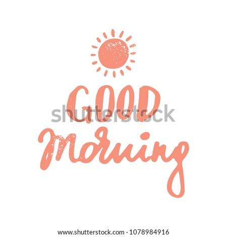Good morning- handdrawn lettering in rough style. Handmade vector illustration. Isolated clip-art.