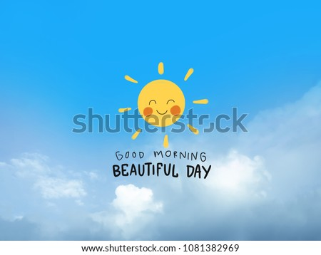 Good morning beautiful day word and cute sun smile on blue sky and cloud background