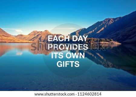 Motivational and inspirational quote - Each day provides its own gifts