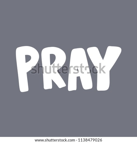 Pray. Sticker for social media content. Vector hand drawn illustration design. Bubble pop art comic style poster, t shirt print, post card, video blog cover #1138479026
