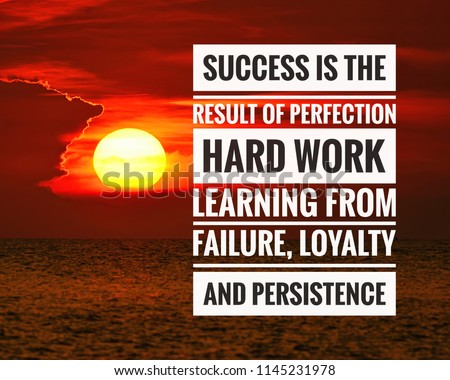 Inspirational success quote on the sunset background. Success is the result of perfection, hard work, learning from failure, loyalty and persistence     #1145231978