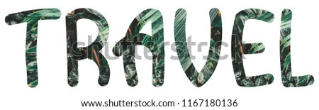 Natural letters set T, R, A, V, E, L made of foliage photos and with adventure vibes. #1167180136