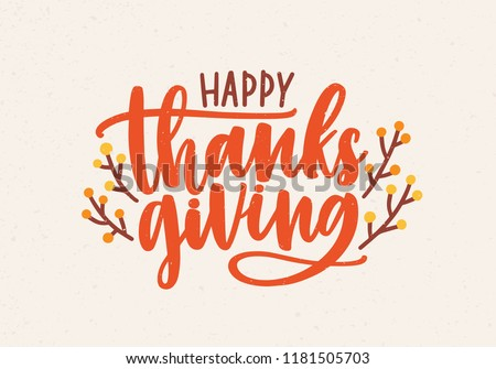 Happy Thanksgiving festive phrase handwritten with beautiful cursive calligraphic font and decorated by branches or sprigs. Colorful seasonal vector illustration for holiday greeting card, postcard.