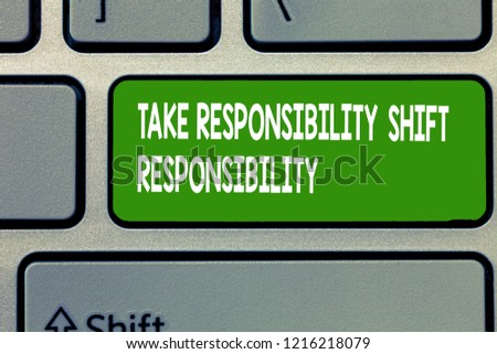 Text sign showing Take Responsibility Shift Responsibility. Conceptual photo Be matured Take the obligation