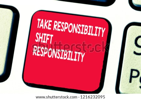 Conceptual hand writing showing Take Responsibility Shift Responsibility. Business photo text Be matured Take the obligation